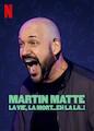 Martin Matte: La vie, la mort...eh la...