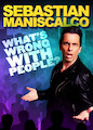 Sebastian Maniscalco: What's Wrong with...