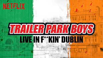 Trailer Park Boys Live In F**kin' Dublin (2014)